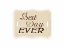Štítok Best Day EVER 8x6,3cm